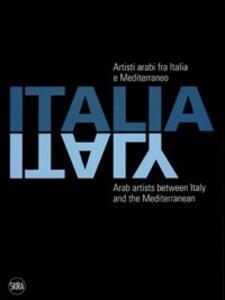 Artisti arabi tra Italia e Mediterraneo. Ediz. italiana, inglese e araba