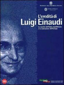 L eredità di Luigi Einaudi. La nascita dellItalia repubblicana e la costruzione dellEuropa.pdf