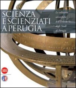 Scienza e scienziati a Perugia. Le collezioni scientifiche dell'Università degli Studi di Perugia. Catalogo della mostra (2 aprile 2008-2 giugno 2008)