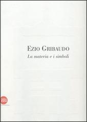 Ezio Gribaudo. La materia e i simboli
