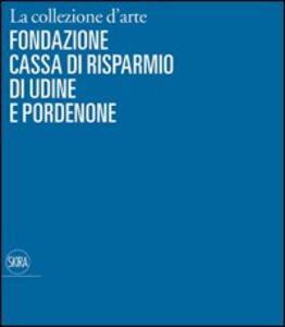 La collezione d'arte della Cassa di Risparmio di Udine e Pordenone