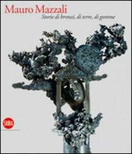 Mauro Mazzali. Storie di bronzi, di terre, di gomme