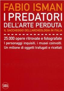 I predatori dell'arte perduta. Il saccheggio dell'archeologia in Italia
