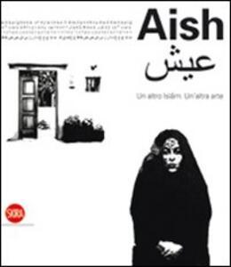 Aish. Un altro Islam. Un'altra Arte