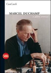 Marcel Duchamp e altri eretici. Ediz. italiana e inglese