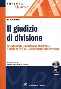 Giudizio di divisione. Orientamenti, annotazioni processuali e formule per gli adempimenti dell'avvocato. Con CD-ROM