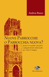 Nuove parrocchie o parrocchia nuova? Ipotesi di modelli educativi e adeguate forme istituzionali per ri-dire il Vangelo