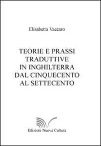 Teorie e prassi traduttive In Inghilterra dal Cinquecento al Settecento
