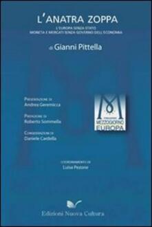 L' anatra zoppa. l'Europa senza Stato, moneta e mercati senza governo dell'economia - Gianni Pittella - copertina