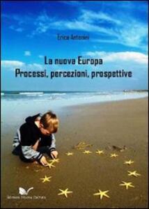 La nuova Europa. Processi, percezioni, prospettive