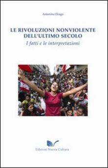 Le rivoluzioni non violente dell'ultimo secolo. I fatti e le interpretazioni - Antonino Drago - copertina