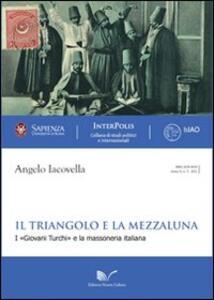 Il triangolo e la mezzaluna. I «Giovani Turchi» e la massoneria italiana