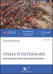 Italia d'oltremare. Storie dei territori italiani dalla conquista alla caduta
