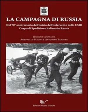La campagna di Russia. Nel 70° anniversario dell'inizio dell'intervento dello CSIR Corpo di spedizione italiano in Russia