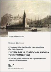 L' ultima difesa pontificia di Ancona 7-29 settembre 1860. La fine del potere temporale dei papi nelle Marche. Vol. 2: Gli avvenimenti.