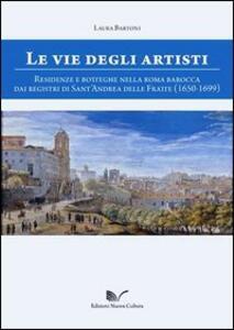 Le vie degli artisti. Residenze e botteghe nella Roma barocca dai registri di Sant'Andrea della Fratte (1650-1699). Con CD-ROM