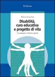 Disabilità, cura educativa e progetto di vita. Tra pedagogia e didattica speciale.pdf