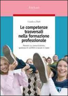 Le competenze trasversali nella formazione professionale. Percorsi su comunicazione, gestione di conflitti e lavoro in team.pdf