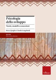 Psicologia dello sviluppo. Teorie, modelli e concezioni - Rocco Quaglia,Claudio Longobardi - copertina