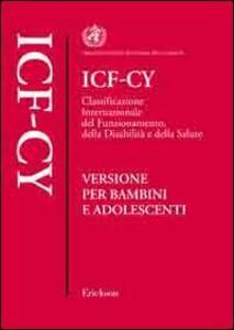 ICF-CY. Classificazione internazionale del funzionamento, della disabilità e della salute. Versione per bambini e adolescenti