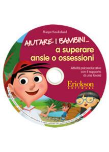 Aiutare i bambini... A superare ansie e ossessioni. Attività psicoeduccative con il supporto di una favola. Kit. Con CD-ROM