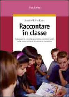 Steamcon.it Raccontare in classe. Sviluppare le competenze emotive e interpersonali nella scuola primaria attraverso la narrazione Image