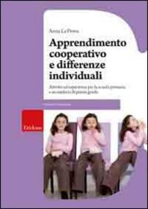 Apprendimento cooperativo e differenze individuali. Attività ed esperienze per la Scuola primaria e secondaria di primo grado - Anna La Prova - copertina