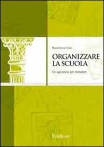 Libro Organizzare la scuola. Un approccio per metafore Massimiliano Cossi