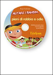 Listadelpopolo.it Aiutare i bambini... pieni di rabbia e odio. Attività psicoeducative con il supporto di una favola. CD-ROM Image