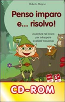 Penso, imparo e... risolvo! Avventure nel bosco per sviluppare le abilità trasversali. CD-ROM.pdf
