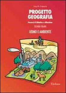 Progetto geografia. Percorsi di didattica e riflessione. Vol. 2: Uomo e ambiente..pdf