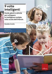 Grandtoureventi.it Nove volte intelligenti. Favole, giochi e attività per sviluppare le intelligenze multiple nella scuola dell'infanzia Image
