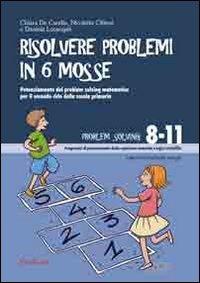 Risolvere problemi in 6 mosse. Potenziamento del problem solving matematico per il secondo ciclo della scuola primaria - De Candia Chiara Cibinel Nicoletta Lucangeli Daniela - wuz.it