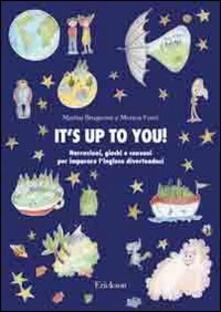 Its up to you. Narrazioni, giochi e canzoni per imparare linglese divertendosi. Con CD Audio.pdf