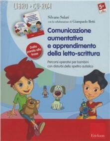 Comunicazione aumentativa e apprendimento della letto-scrittura. Percorsi operativi per bambini con disturbi dello spettro autistico. Con CD-ROM.pdf
