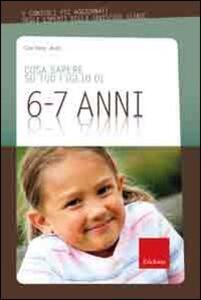 Cosa sapere su tuo figlio di 6-7 ani. Vol. 6