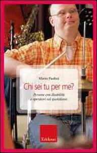 Libro Chi sei tu per me? Persone con disabilità e operatori nel quotidiano Mario Paolini