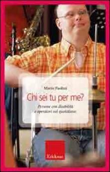 Chi sei tu per me? Persone con disabilità e operatori nel quotidiano - Mario Paolini - copertina