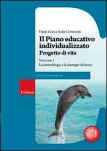 Il piano educativo individualizzato. Progetto di vita. Vol. 1: La metodologia e le strategie di lavoro. - Dario Ianes,Sofia Cramerotti - copertina