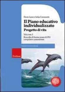 Il piano educativo individualizzato. Progetto di vita. Vol. 3: Raccolta di buone prassi di PEI compilati e commentati..pdf