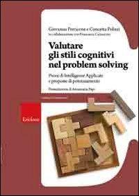 Valutare gli stili cognitivi nel problem solving. Prove di intelligenze applicate e proposte di potenziamento - Perricone Giovanna Polizzi Concetta - wuz.it