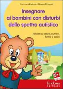 Listadelpopolo.it Insegnare ai bambini con disturbi dello spettro autistico. Attività su lettere, numeri, forme e colori. Con CD-ROM Image
