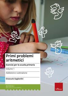 Tegliowinterrun.it Primi problemi aritmetici. Esercizi per la scuola primaria. Vol. 1: Addizione e sottrazione. Image