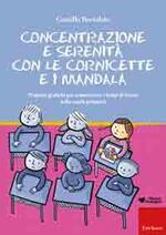 Concentrazione e serenità con le cornicette e i mandala. Proposte grafiche per armonizzare i tempi di lavoro nella scuola primaria