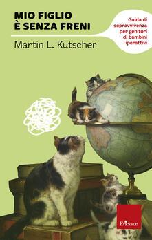 Mio figlio è senza freni. Guida di sopravvivenza per genitori di bambini iperattivi.pdf
