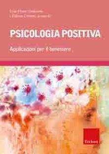 Psicologia positiva. Applicazioni per il benessere.pdf