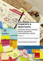 Imparare a descrivere. Scuola secondaria di primo grado. Attivita per narrare, ricordare, esporre, interpretare, responsabilizzare, valutare. Vol. 2