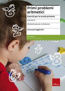 Primi problemi aritmetici. Esercizi per la scuola primaria. Vol. 2: Moltiplicazione e divisione..pdf