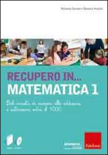 Filippodegasperi.it Recupero in... matematica. CD-ROM. Con libro. Vol. 1: Dal concetto di numero alle addizioni e sottrazioni. Image