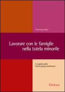 Lavorare con le famiglie nella tutela minorile. Il modello delle Family group conference - Francesca Maci - copertina